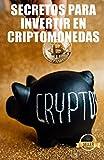 Secretos para invertir en criptomonedas: Estrategias, claves y secretos para operar con criptodivisas