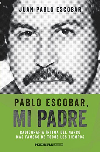 Pablo Escobar Mi Padre Edición Española Radiografía íntima Del Narco Más Famoso De Todos Los Tiempos Spanish Edition Ebook Escobar Juan Pablo Kindle Store