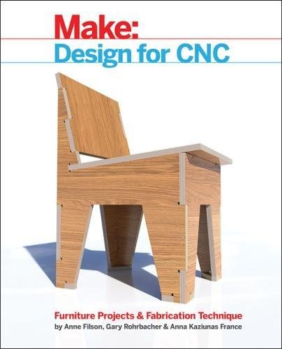 Make: Design for CNC: Practical Joinery Techniques, Projects, and Tips for CNC-routed Furniture: Furniture Projects and Fabrication Technique