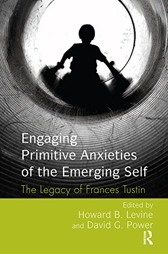 Engaging Primitive Anxieties of the Emerging Self: The Legacy of Frances Tustin