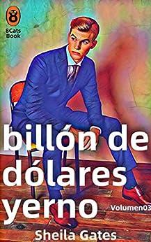 El yerno del billón de dólares 3 de Sheila Gates