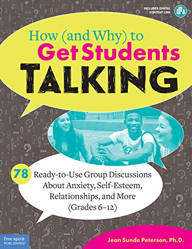 How (and Why) to Get Students Talking: 78 Ready-to-Use Group Discussions About Anxiety, Self-Esteem, Relationships, and More (Grades 6–12) (Free Spirit Professional™) (English Edition)