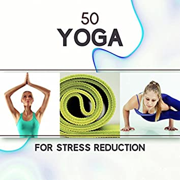 50 Yoga for Stress Reduction: Zen Sounds for Anxiety Treatments, Positive Energy, Inner Peace, Total Relax Body and Mind, Meditation Techniques
