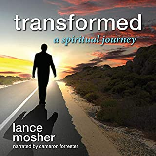 Transformed: A Spiritual Journey                   By:                                                                                                                                 Lance Mosher                               Narrated by:                                                                                                                                 Cameron Forrester                      Length: 6 hrs and 8 mins     Not rated yet     Overall 0.0
