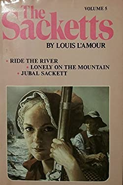 The Sackett Novels of Louis L'Amour Volume 5: Ride the River; Lonely on the Mountain; Jubal Sackett