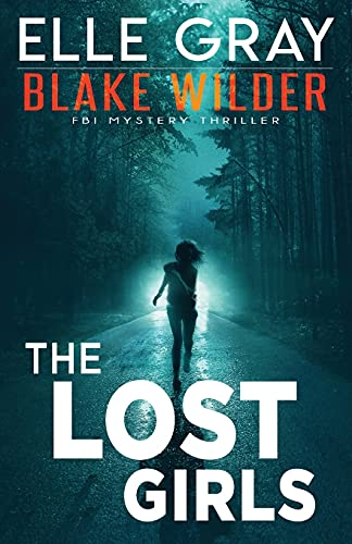 Compare Textbook Prices for The Lost Girls Blake Wilder FBI Mystery Thriller  ISBN 9798525801394 by Gray, Elle