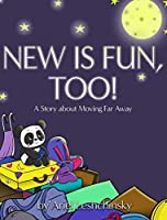 New is Fun, Too: A Story about Moving Far Away