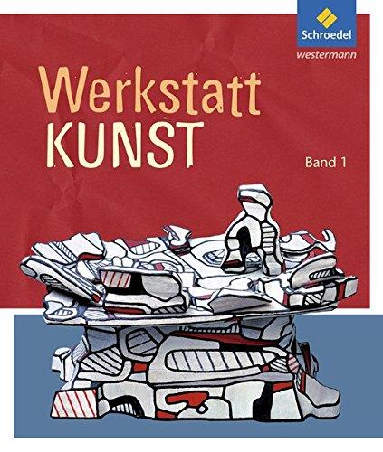 Werkstatt Kunst. Themenhefte für den Kunstunterricht: Werkstatt Kunst: Band 1: Ausgabe 2012 / Band 1 (Werkstatt Kunst: Ausgabe 2012)