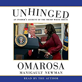 Unhinged     An Insider's Account of the Trump White House              Written by:                                                                                                                                 Omarosa Manigault Newman                               Narrated by:                                                                                                                                 Omarosa Manigault Newman                      Length: 11 hrs and 6 mins     55 ratings     Overall 3.8