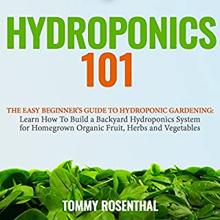 Hydroponics 101     The Easy Beginner's Guide to Hydroponic Gardening: Learn How to Build a Backyard Hydroponics System for Homegrown Organic Fruit, Herbs and Vegetables (Gardening Books, Volume 2)              By:                                                                                                                                 Tommy Rosenthal                               Narrated by:                                                                                                                                 Randal Schaffer                      Length: 1 hr and 20 mins     27 ratings     Overall 4.6
