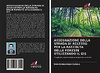 ASSEGNAZIONE DELLA STRADA DI ACCESSO PER LA RACCOLTA DELLE FORESTE UTILIZZANDO IL GIS: Strade per una foresta e un ambiente sostenibili