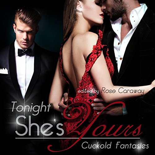 Tonight, She's Yours: Cuckold Fantasies                   By:                                                                                                                                 Rose Caraway                               Narrated by:                                                                                                                                 Rose Caraway                      Length: 4 hrs and 25 mins     112 ratings     Overall 4.6