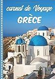 Carnet de Voyage Grèce: Journal de bord, 108  pages    ILLUSTREES    Cahier d'Activités Vacances à Remplir, Livre de Suivi de Son Voyage, Cadeau à Offrir Fabriqué en France