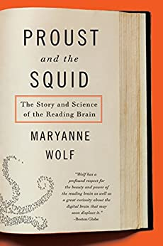Proust and the Squid: The Story and Science of the Reading Brain by [Maryanne Wolf]