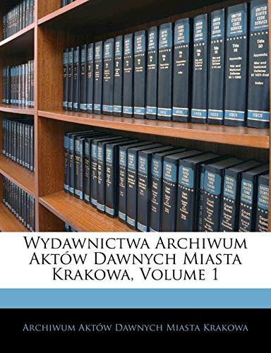 Wydawnictwa Archiwum Aktów Dawnych Miasta Krakowa, Volume 1