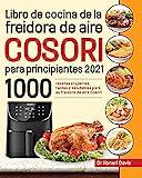 Libro de cocina de la freidora de aire Cosori para principiantes 2021: 1000 recetas crujientes, fáciles y saludables para su freidora de aire Cosori