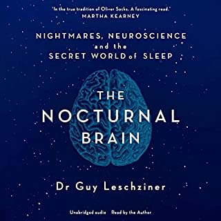 The Nocturnal Brain     Tales of Nightmares and Neuroscience              By:                                                                                                                                 Dr Guy Leschziner                               Narrated by:                                                                                                                                 Dr Guy Leschziner                      Length: 9 hrs and 53 mins     9 ratings     Overall 4.6