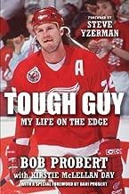 Tough Guy: My Life on the Edge By Bob Probert, Kirstie McLellan Day, Foreword by Steve Yzerman