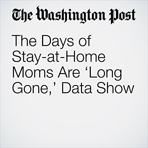 The Days of Stay-at-Home Moms Are 'Long Gone,' Data Show cover art