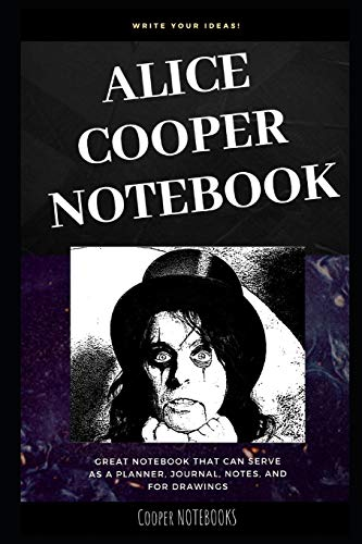 Alice Cooper Notebook: Great Notebook for School or as a Diary, Lined With More than 100 Pages. Notebook that can serve as a Planner, Journal, Notes and for Drawings. (Alice Cooper Notebooks)