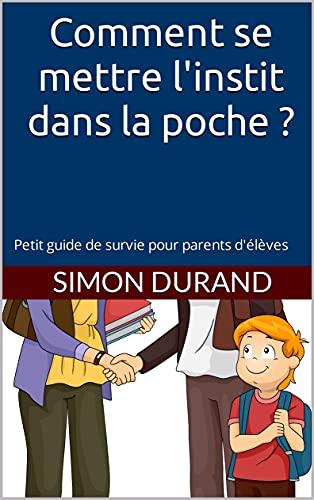 Couverture du livre Comment se mettre l'instit dans la poche ?: Petit guide de survie pour parents d'élèves