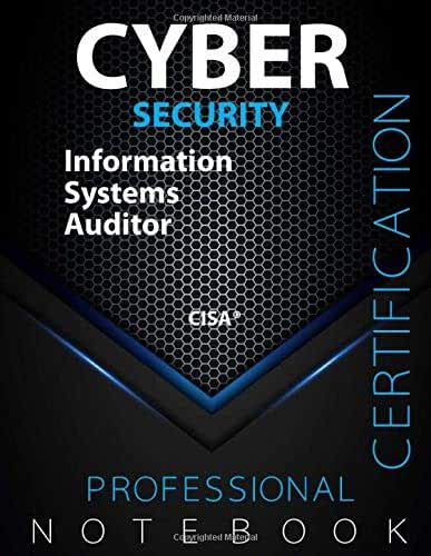 """Cyber Security: Information Systems Auditor, Certification Exam Preparation Notebook, Examination study writing notebook, 140 pages, 8.5"""" x 11"""", Glossy cover pages, Black Hex"""