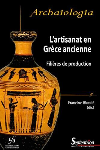 L'artisanat en Grèce ancienne: Filières de production: bilans, méthodes et perspectives