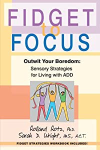Free download fidget to focus outwit your boredom sensory fidget to focus outwit your boredom sensory strategies for living with add by roland rot ebook fandeluxe Images