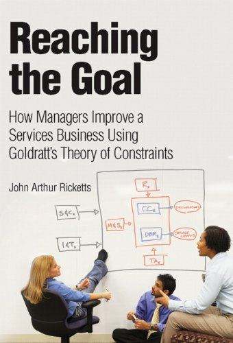 Reaching The Goal: How Managers Improve a Services Business Using Goldratt's Theory of Constraints (Adobe Reader) (IBM Press) (English Edition)