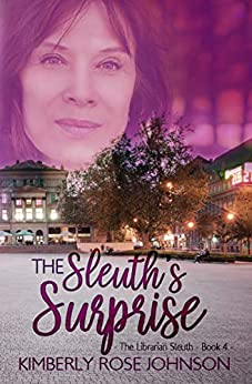The Sleuth's Surprise (The Librarian Sleuth Book 4) by [Kimberly Rose Johnson]