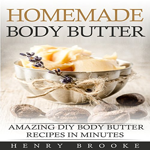 Body Butter: Homemade Body Butter Recipes audiobook cover art