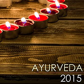 Ayurveda 2015: Avurvedic Massage Background Music, Calm Sounds of Nature for Spiritual Experiences