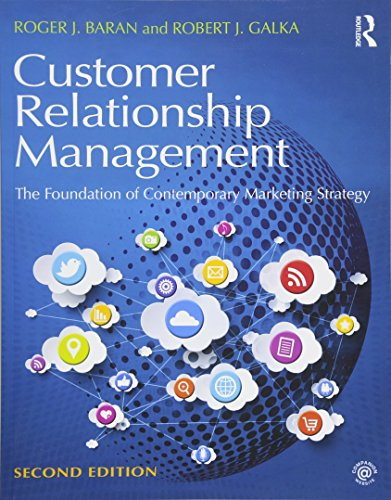 Compare Textbook Prices for Customer Relationship Management: The Foundation of Contemporary Marketing Strategy 2 Edition ISBN 9781138919525 by Baran, Roger J.,Galka, Robert J.