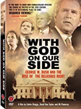 With God on Our Side - George W. Bush and the Rise of the Religious Right in America