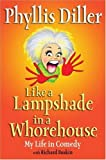 Like a Lampshade in a Whorehouse by Phyllis Diller, Richard Buskin(February 17, 2005) Hardcover