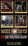 WODs For Days!: 230 Cross training Workouts That'll Build Muscle, Increase Strength And Burn Fat
