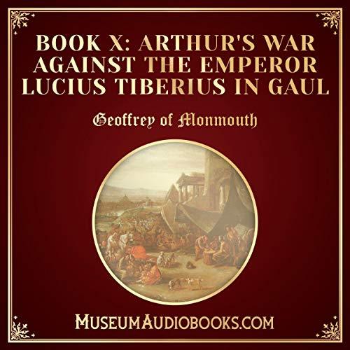 Arthur's War Against the Emperor Lucius Tiberius in Gaul cover art