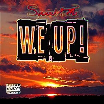 We Up!