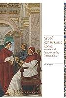 Art of Renaissance Rome: Artists and Patrons in the Eternal City (Renaissance Art, 3)
