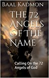 The 72 Angels Of The Name: Calling On the 72 Angels of God (Sacred Names Book 2)