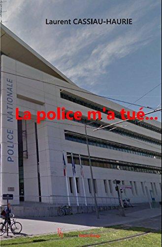 La police m'a tué…: Témoignage (ENC.ESSAIS)