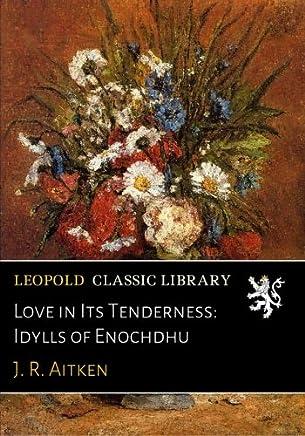 Love in Its Tenderness: Idylls of Enochdhu