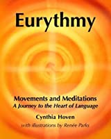 Eurythmy Movements and Meditations: A Journey to the Heart of Language
