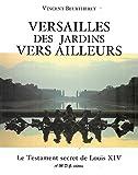 Versailles des jardins vers ailleurs. Le Testament secret de Louis XIV