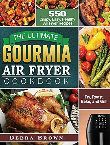 The Ultimate Gourmia Air Fryer Cookbook: 550 Crispy, Easy, Healthy Air Fryer Recipes to Fry, Roast, Bake, and Grill