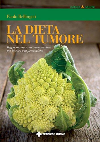 La dieta nel tumore: Regole di una sana alimentazione per la cura e la prevenzione