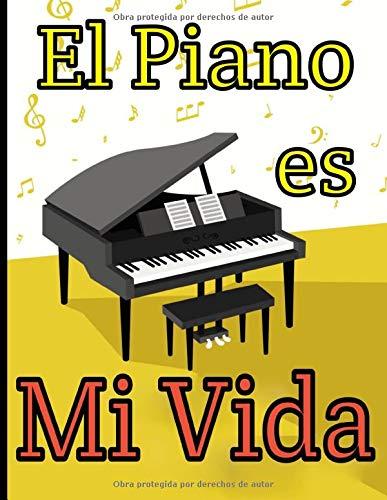 El piano es mi vida: Cuaderno de música con pentagramas en blanco para el piano. Escribe, reescribe tus canciones y piezas musicales en clave de sol y fa