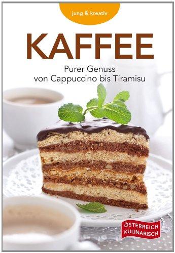 Kaffee: Purer Genuss von Cappuccino bis Tiramisu