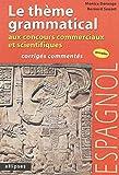 Espagnol - Le thème grammatical aux concours commerciaux et scientifiques : Corrigés commentés
