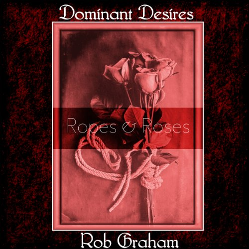 Dominant Desires: Ropes and Roses audiobook cover art
